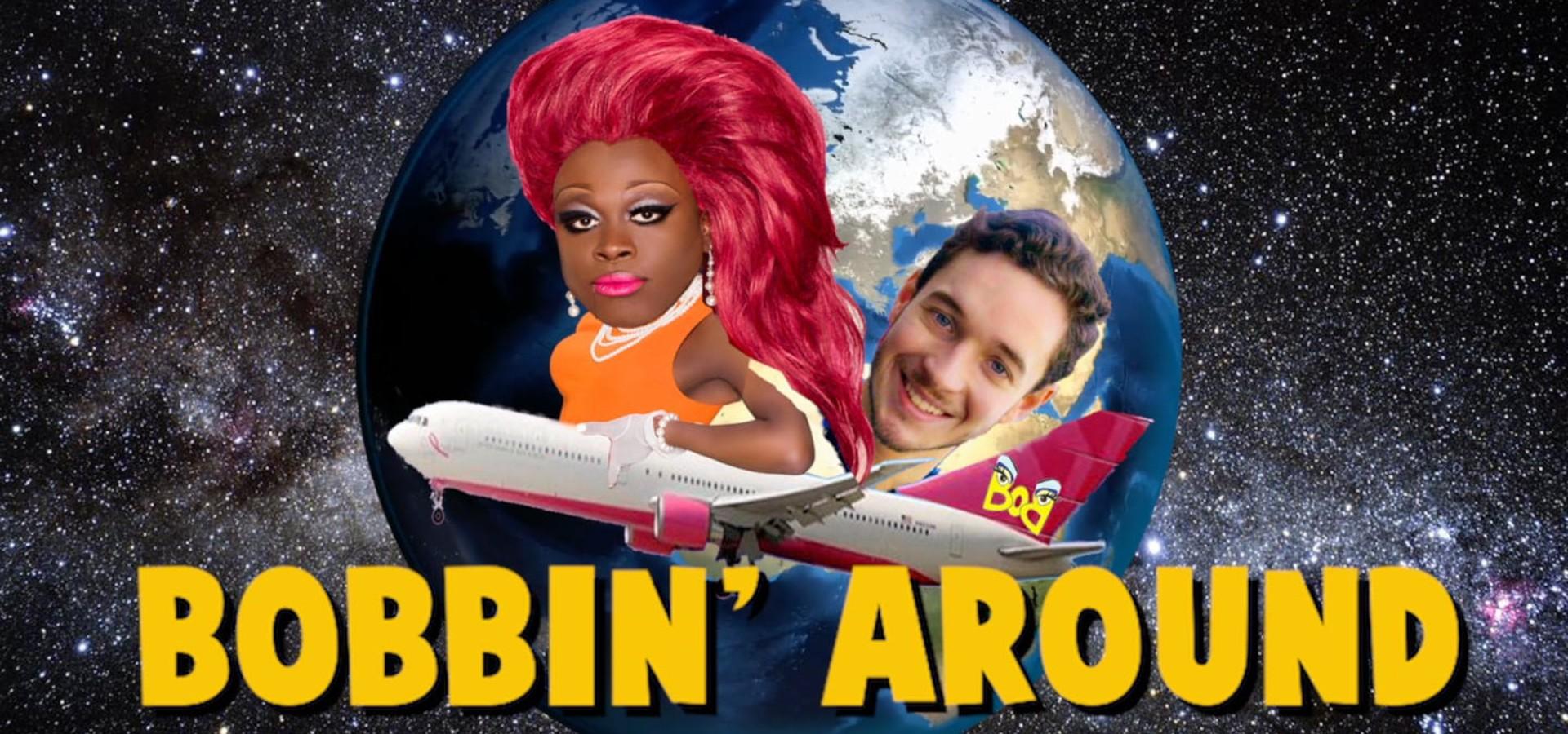 Bobbin Around with BOB the Drag Queen