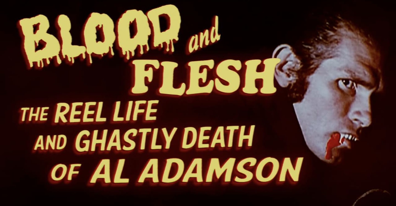 Blood & Flesh: The Reel Life & Ghastly Death of Al Adamson