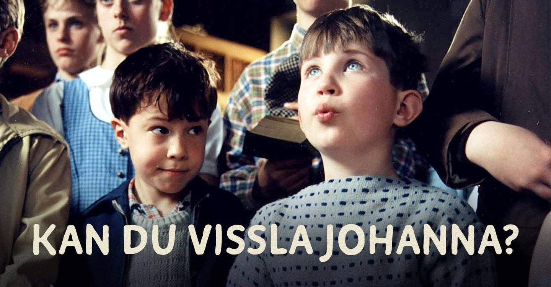 Kan du vissla Johanna?