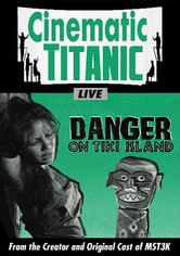 Cinematic Titanic: Danger on Tiki Island