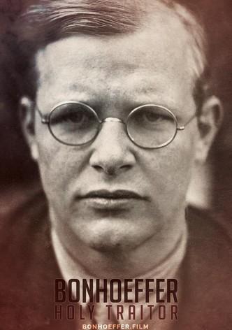 Bonhoeffer: Holy Traitor