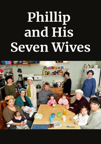 Philip and His Seven Wives