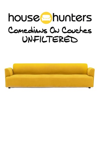 House Hunters Comedians On Couches: Unfiltered