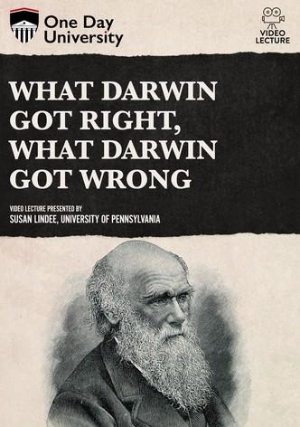 What Darwin Got Right, What Darwin Got Wrong