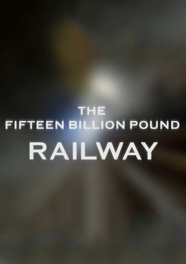The Fifteen Billion Pound Railway Season 1 poster
